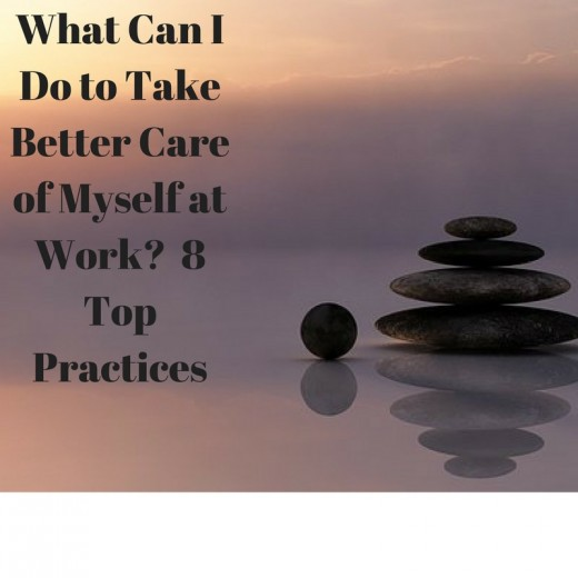 What Can I Do to Take Better Care of Myself at Work? 8 Top Practices