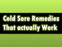 Cold Sores Can be Painful and Embarrassing, Cold Sore Remedies That Actually Work