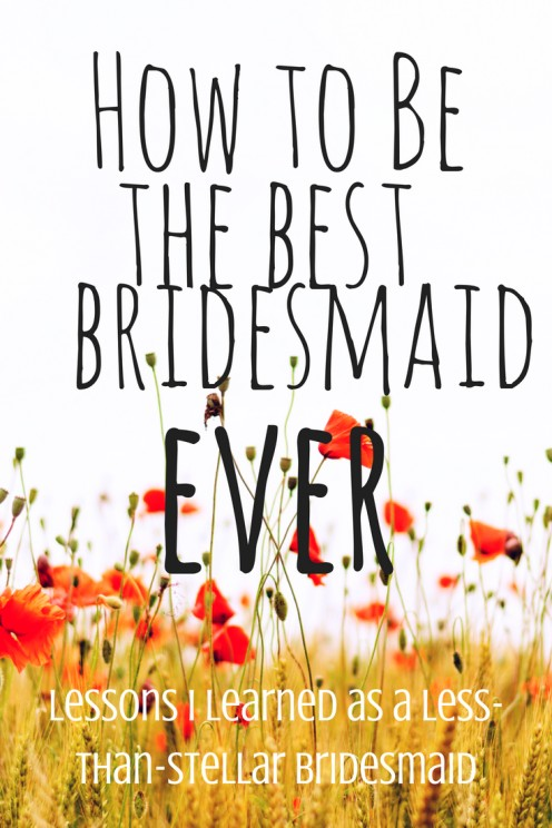 How to Be a Great Bridesmaid (Even If You're Not the Greatest Friend...)