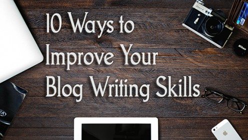 10 Ways to Quickly Improve Your Blog Writing Skills