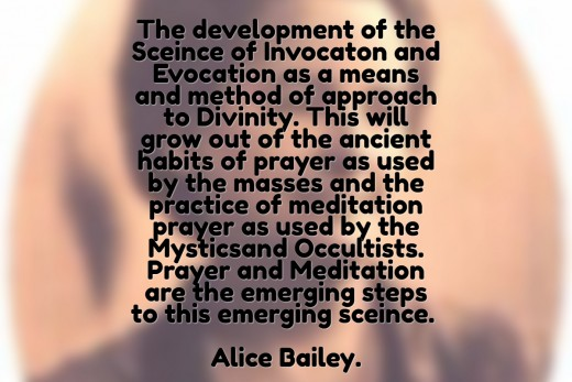 According to Alice Bailey, Prayer and Meditation is how we should approach divinity. When we listen to our inner voice, we become more in-tune with higher guidance that serves our best interest.
