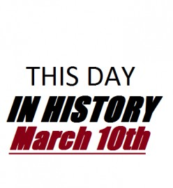 This Day in History: March 10th