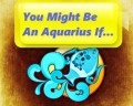 You Might Be an Aquarius If...