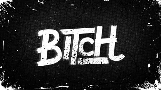 B.I.T.C.H