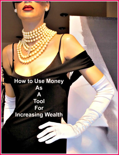 How to Use Money As a Tool For Increasing Wealth