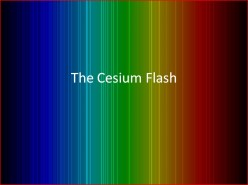 The Cesium Flash