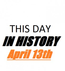 This Day in History: April 13th