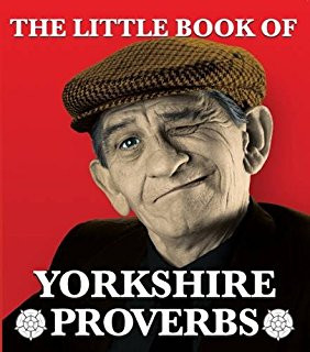 Little Book of Yorkshire Proverbs, a little something to spice up your life