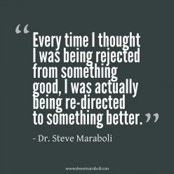 Rejection helps to find better things for you in life.