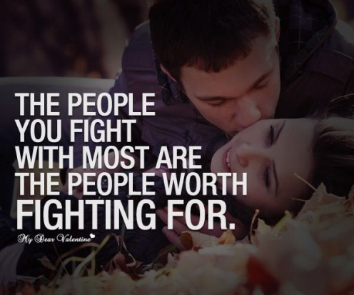 The People You Fight With the Most Are the People Worth Fighting For.