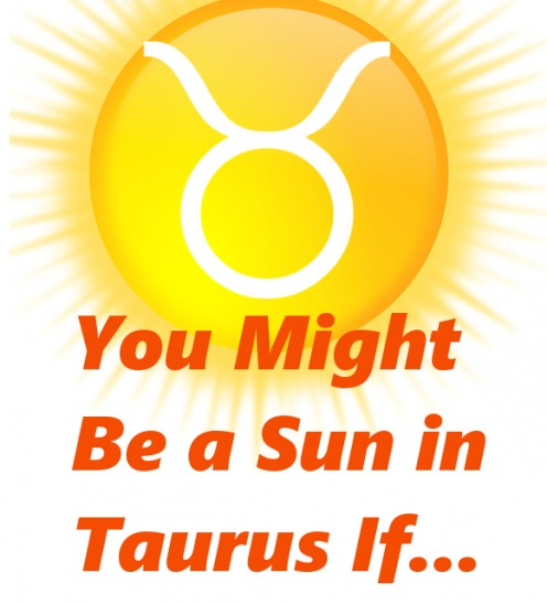 You Might Be a Sun in Taurus If...