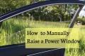 How to Raise a Power Window Manually