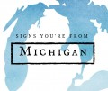 19 Signs You're From Michigan