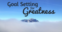 Goal Setting Tips That Changed My Life For Greatness