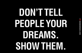 Showing people your dreams is a way of proving yourself
