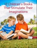 12 Children's Books That Stimulate Their Imaginations