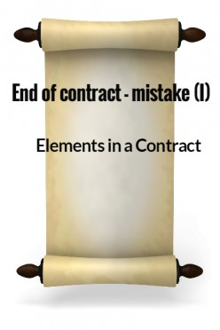 Elements in a Contract XV - End of contract -Mistake I