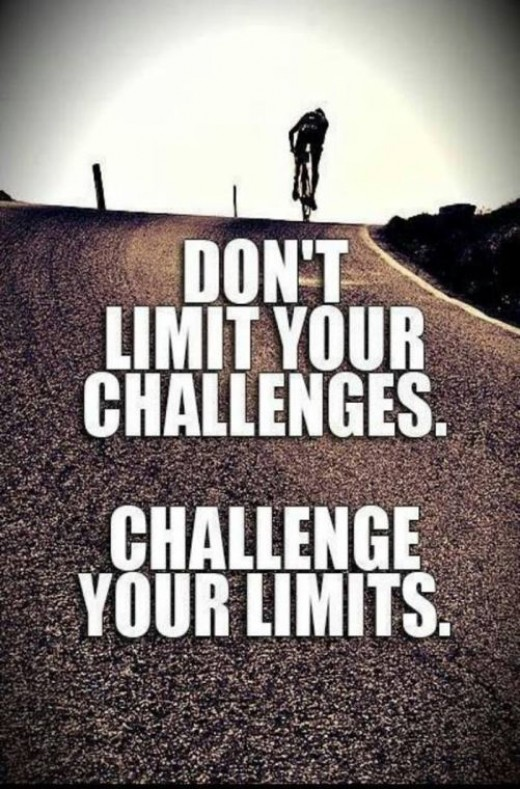 Limits are meant for you to challenge them not for them to challenge you
