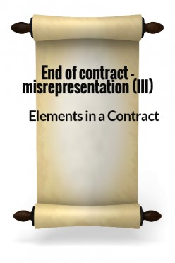 Elements in a Contract XIX - End of contract - Misrepresentation III