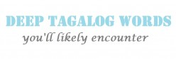 10 Deep Tagalog Words You'll Likely Encounter