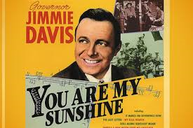 "Jimmie Davis was best known for ""You Are My Sunshine,"" more than being the one time governor of Louisiana."