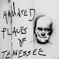 The Hauntingly Creepy Places of Tennessee