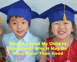 Why Sending Your Child to Preschool May Do More Harm Than Good
