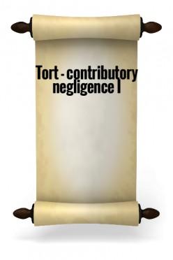 Tort - Contributory negligence I