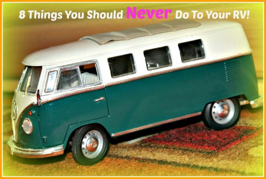 8 things you should never do to your RV if you want to avoid problems.