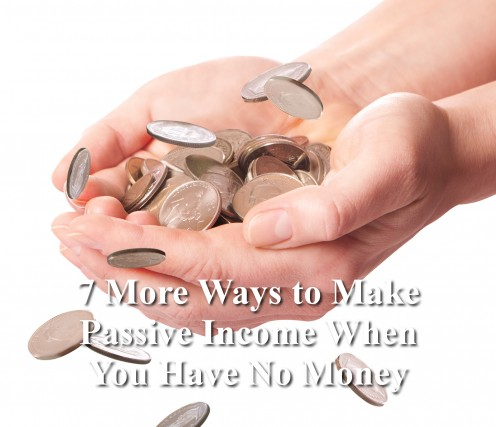 7 More Ways to Make Passive Income When You Have No Money