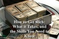 How to Get Rich: What it Takes, and the Skills You Need to Know