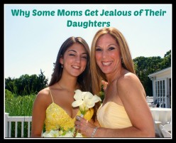 Why Some Moms Get Jealous of Their Daughters