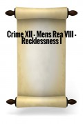 Crime XII - Mens rea VIII - Recklessness I