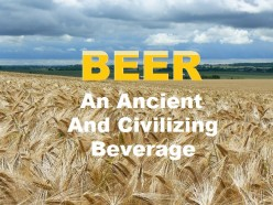 Beer, an Ancient and Civilizing Beverage