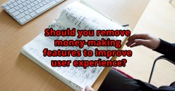 Should You Remove Money-Making Features to Improve User Experience?