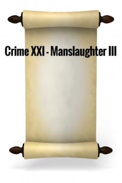 Crime XXI - Manslaughter III