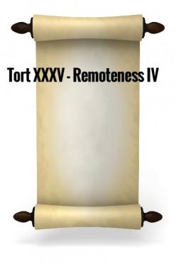Tort XXXV - Remoteness IV