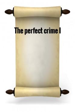 The perfect crime I