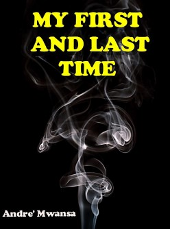 My First and Last Time by Andre' Mwansa