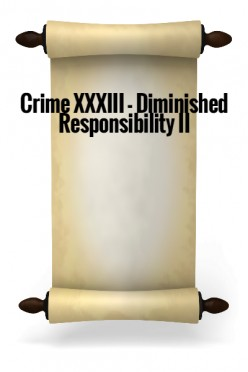 Crime XXXIII - Diminished Responsibility II
