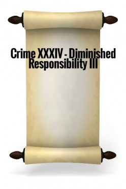 Crime XXXIV - Diminished Responsibility III