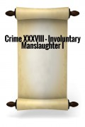 Crime XXXVIII - Involuntary Manslaughter I