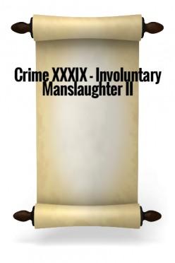 Crime XXXIX - Involuntary Manslaughter II
