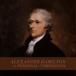 Alexander Hamilton - A Personal Comparison