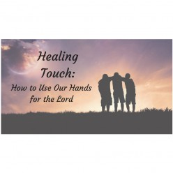 Healing Touch: How to Use Our Hands for the Lord
