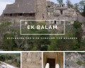 Exploring Ek Balam Through the Decades