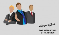 A Lawyer's Guide for Mediation Strategies and Successful Negotiation