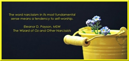The word narcissism in its most fundamental sense means a tendency to self-worship. Eleanor D. Payson, MSW, The Wizard of Oz and Other Narcissists