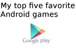 My Top Five Personal Favorite Android Games