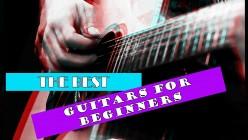 Guitars for Beginners - Where To Start?